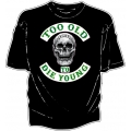 NA150 NABD TOO OLD TO DIE YOUNG T Shirt